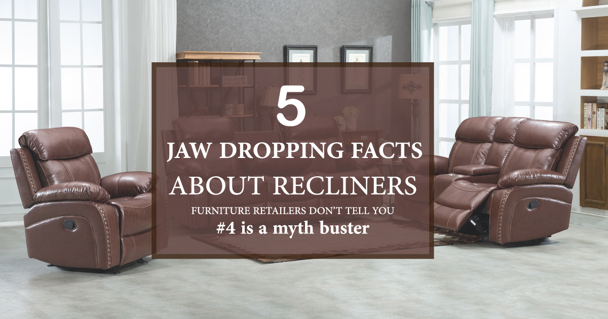 5 Jaw dropping facts about Recliners that Furniture retailers don't tell you ( #4 is a Myth buster)